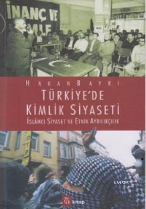 Türkiye'de Kimlik Siyaseti; İslamcı Siyaset Ve Etnik Ayrılıkçılık