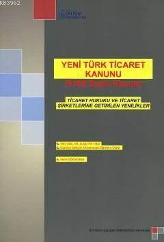 Yeni Türk Ticaret Kanunu (6102 Sayılı Kanun); Ticaret Hukuku Ve Ticaret Şirketlerine Getirilen Yenilikler