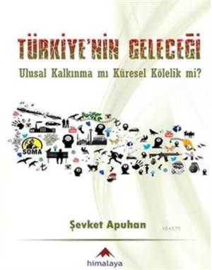 Türkiye'nin Geleceği; Ulusal Kalkınma Mı Küresel Kölelik Mi?