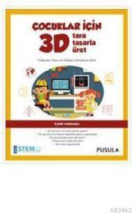 Çocuklar İçin 3D Tara Tasarla Üret; 3 Boyutlu Yazıcı Ve Tarayıcı Dünyasına Giriş!