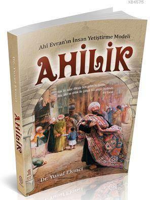 Ahilik; Ahi Evran'ın İnsan Yetiştirme Modeli