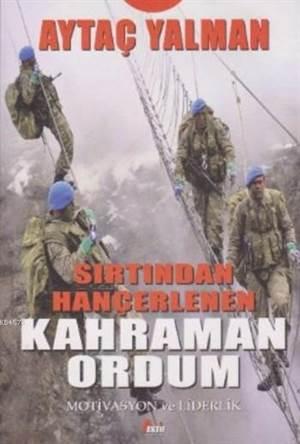 Sırtından Hançerlenen Kahraman Ordum - Motivasyon Ve Liderlik