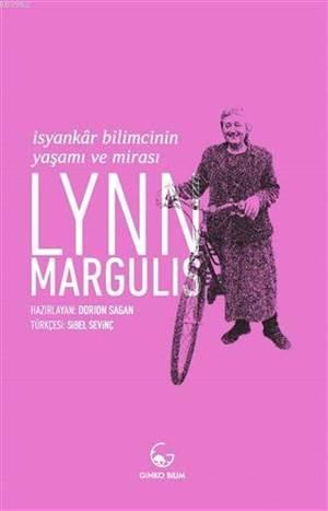 Lynn Margulis - İsyankar Bilimcinin Yaşamı Ve Mirası