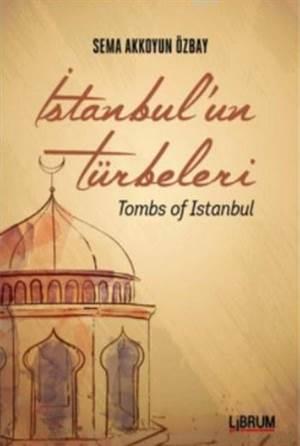 İstanbul'un Türbeleri; Tombs Of İstanbul
