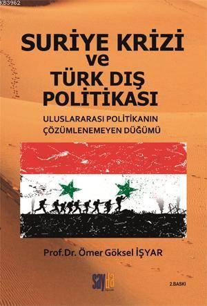 Suriye Krizi Ve Türk Dış Politikası; Uluslararası Politikanın Çözümlenemeyen Düğümü