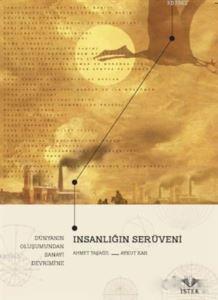 İnsanlığın Serüveni: Dünyanın Oluşumundan Sanayi Devrimi'ne
