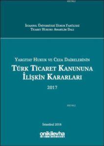 Yargıtay Hukuk Ve Ceza Dairelerinin Türk Ticaret Kanununa İlişkin Kararları (2017)