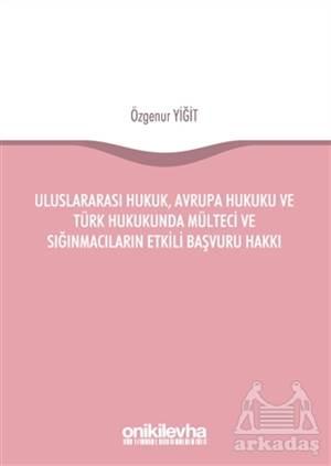 Uluslararası Hukuk, Avrupa Hukuku Ve Türk Hukukunda Mülteci Ve Sığınmacıların Etkili Başvuru Hakkı
