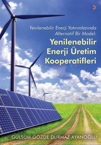 Yenilenebilir Enerji Enerji Üretim Kooperatifleri; Yenilenebilir Enerji Yatırımlarında Alternatif Bir Model