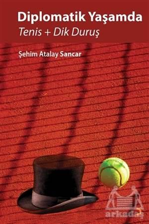 Diplomatik Yaşamda Tenis Ve Dik Duruş