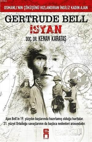 Gertrude Bell İsyan; Osmanlı'nın Çöküşünü Hızlandıran İngiliz Kadın Ajan