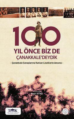 100 Yıl Önce Biz De Çanakkale'deydik; Çanakkale Savaşlarına Katılan Liselilerin Anısına