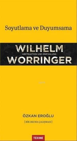 Wilhelm Worringer; Soyutlama ve Duyumsama