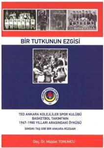 Bir Tutkunun Ezgisi Ted Ankara Kolejliler Spor Kulubü Basketbol Takımı'nın 1967-1980 Yılları Arasındaki Öyküsü Ciltli
