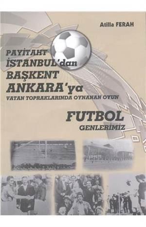 Futbol Genlerimiz; Payitaht İstanbul´Dan Başkent Ankara´Ya Vatan Topraklarında Oynanan Oyun