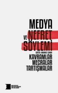 Medya ve Nefret Söylemi; Kavramlar, Mecralar, Tartışmalar