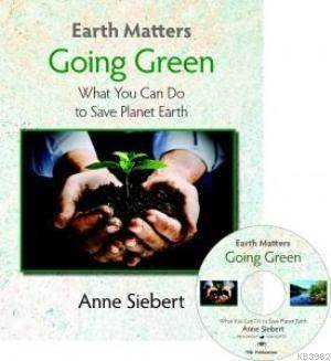 Earth Matters - Going Green; Wha You Can Do To Save Planet Earth