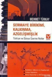 Sermaye Birikimi, Kalkınma, Azgelişmişlik; Türkiye Ve Dünya Üzerine Notlar