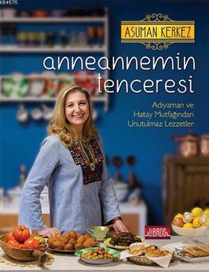 Anneannemin Tenceresi (Ciltli); Adıyaman Ve Hatay Mutfağından Unutulmaz Lezzetler