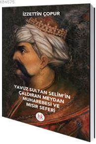 Yavuz Sultan Selim'in Çaldıran Meydan Muharebesi Ve Mısır Seferi