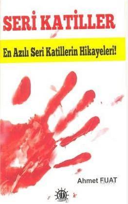 Seri Katiller; En Azılı Seri Katillerin Hikayeleri!
