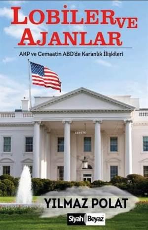 Lobiler ve Ajanlar; AKP ve Cemaatin ABDde Karanlık İlişkileri