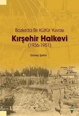 Kırşehir Halkevi (1936-1951); Bozkırda Bir Kültür Yuvası