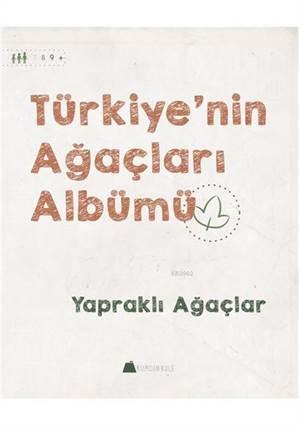Türkiye'nin Ağaçları Albümü; Yapraklı Ağaçlar