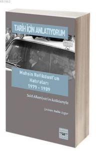 Tarih İçin Anlatıyorum; Muhsin Refikdust'un Hatıraları 1979-1989