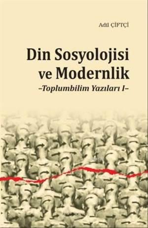 Din Sosyolojisi ve Modernlik; Toplumbilim Yazıları 1