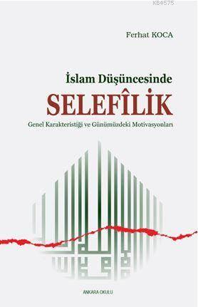 İslam Düşüncesinde Selefilik; Genel Karakteristiği Ve Günümüzdeki Motivasyonları