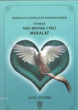Hünkar Hacı Bektaş-I Veli Makalat; Anadolu'yuaydınlatan Horasan Çerağı