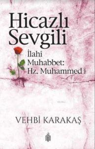 Hicazlı Sevgili; İlahi Muhabbet Hz. Muhammed (S.A.V)
