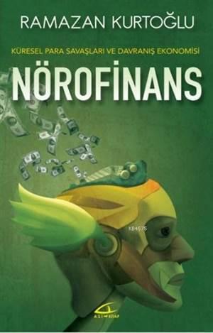 Nörofinans; Küresel Para Savaşları ve Davranış Ekonomisi