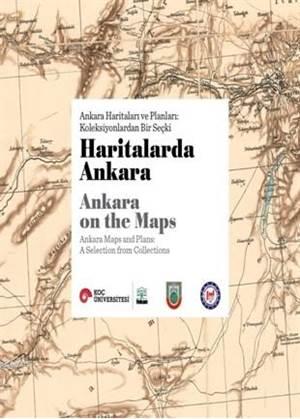 Haritalarda Ankara; Ankara Haritaları Ve Planları: Koleksiyonlardan Bir Seçki
