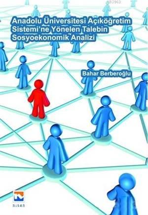 Anadolu Üniversitesi Açıköğretim Sistemi'ne Yönelen Talebin Sosyoekonomik Analizi