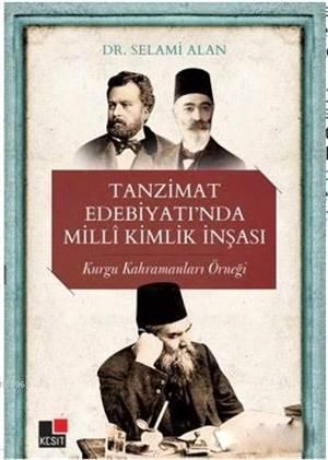 Tanzimat Edebiyatı'nda Milli Kimlik İnşası; Kurgu Kahramanları Örneği