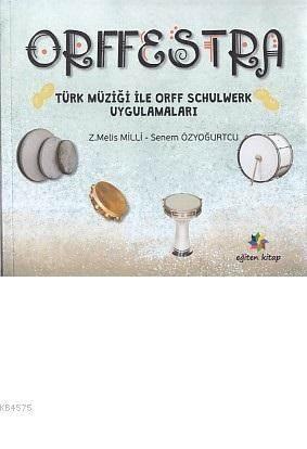 Orffestra; Türk Müziği İle Orff Schulwerk Uygulamaları