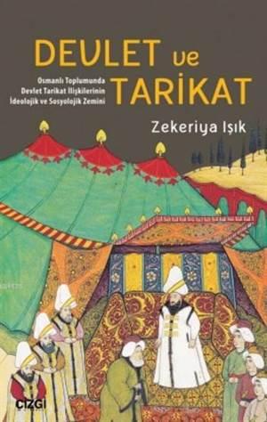 Devlet Ve Tarikat Osmanlı Toplumunda Devlet Tarikat İlişkilerinin İdeolojik Ve Sosyolojik Zemini