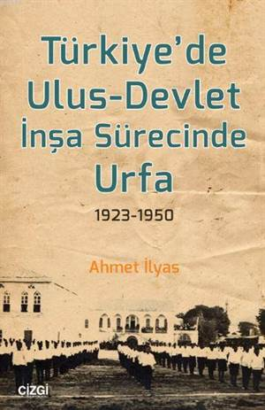 Türkiye'de Ulus - Devlet İnşa Sürecinde Urfa 1923-1950