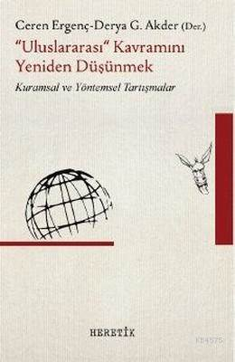 Uluslararası Kavramını Yeniden Düşünmek; Kuramsal Ve Yöntemsel Tartışmalar