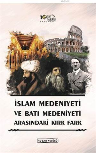 İslam Medeniyeti İle Batı Medeniyeti Arasındaki Kırk Fark