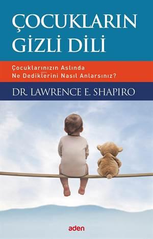 Çocukların Gizli Dili; Çocuklarınızın Aslında Ne Dediklerini Nasıl Anlarsınız?