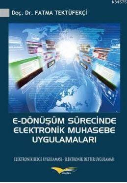 E-Dönüşüm Sürecinde Elektronik Muhasebe Uygulamaları; Elektronik Belge Uygulaması - Elektronik Defter Uygulaması