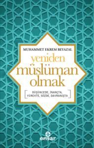Yeniden Müslüman Olmak [Düşüncede, İnançta, Yürekte, Sözde, Davranışta]