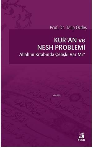 Kur'an Ve Nesh Problemi; Allah'ın Kitabında Çelişki Var Mı?