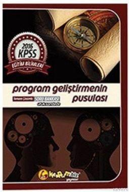 Kpss Eğitim Bilimleri Program Geliştirmenin Pusulası Tamamı Çözümlü; Soru Bankası 2016