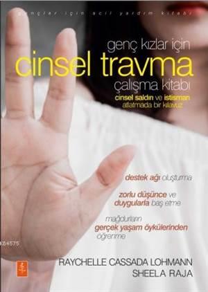 Genç Kızlar İçin Cinsel Travma Çalışma Kitabı; Cinsel Saldırı Ve İstismarı Atlatmada Bir Kılavuz