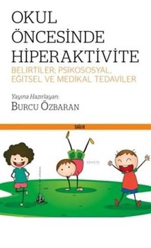 Okul Öncesinde Hiperaktivite; Belirtiler Psikososyal Eğitsel Ve Medikal Tedaviler