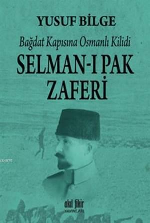 Selman-ı Pak Zaferi; Bağdat Kapısına Osmanlı Kilidi